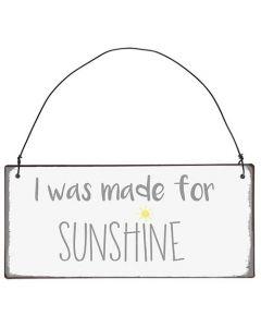 Metalskilt - I was made for Sunshine